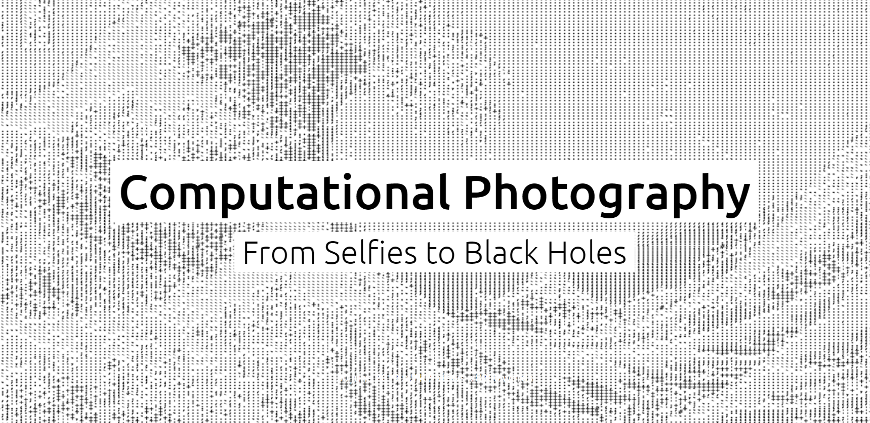 Computational Photography From Selfies to Black Holes
