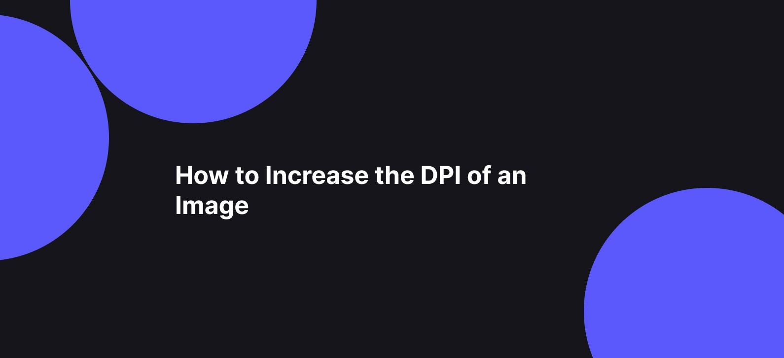 How to Increase the DPI of an Image for a Perfect Print