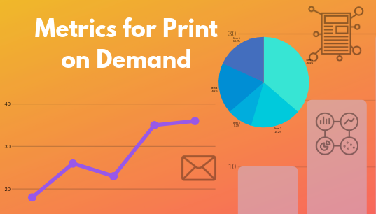 What Metrics to Track if You're a Printing on Demand Company